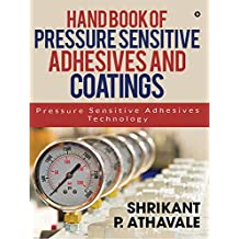 Hand Book of Pressure Sensitive Adhesives and Coatings : Pressure Sensitive Adhesives Technology