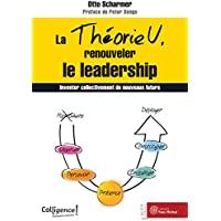 Theorie U Renouveler le Leadership (la)