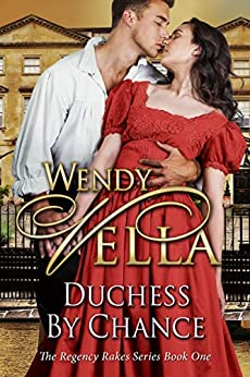 Duchess By Chance (Regency Rakes Book 1) by [Vella, Wendy]
