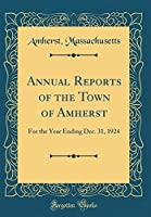 Annual Reports of the Town of Amherst: For the Year Ending Dec. 31, 1924 (Classic Reprint)