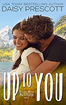 Up to You (Love with Altitude Book 4) by [Prescott, Daisy]