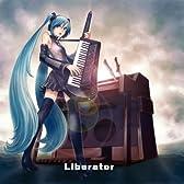 Liberator ~解放者~