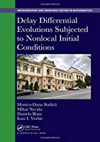 Delay Differential Evolutions Subjected to Nonlocal Initial Conditions (Chapman & Hall/CRC Monographs and Research Notes in Mathematics)
