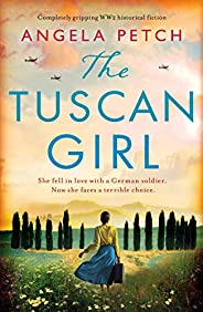 The Tuscan Girl: Completely gripping WW2 historical fiction
