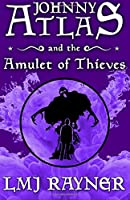 Johnny Atlas and the Amulet of Thieves (Johnny Atlas Saga)