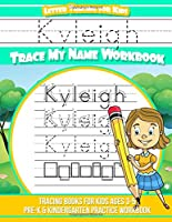 Kyleigh Letter Tracing for Kids Trace My Name: Tracing Books for Kids Ages 3 - 5 Pre-k & Kindergarten Practice