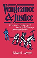 Vengeance and Justice: Crime and Punishment in the Nineteenth-Century American South