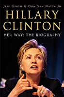 Hillary Clinton - Her Way: The Biography