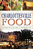Charlottesville Food: A History of Eating Local in Jefferson's City (American Palate) (English Edition)