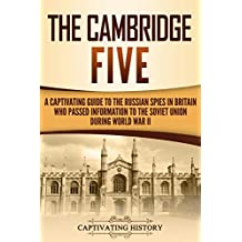The Cambridge Five: A Captivating Guide to the Russian Spies in Britain Who Passed Information to the Soviet Union During World War II
