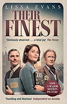 Their Finest: Now a major film starring Gemma Arterton and Bill Nighy by [Evans, Lissa]