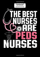 Composition Notebook: Pediatric Nurse Gift - The Best Nurses Are Peds Nurses, Journal 6 x 9, 100 Page Blank Lined Paperback Journal/Notebook