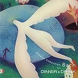 行正り香監修 バッハ for DINNER&DRINK~静かで心穏やかなディナーとお酒に 画像
