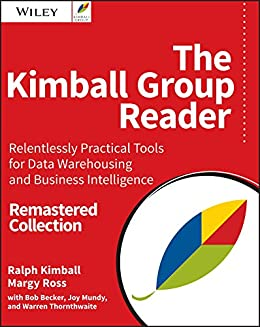 The Kimball Group Reader: Relentlessly Practical Tools for Data Warehousing and Business Intelligence Remastered Collection by [Kimball, Ralph, Ross, Margy]