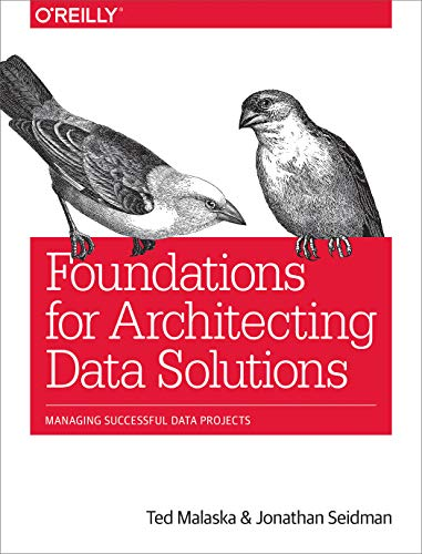 Download Foundations for Architecting Data Solutions: Managing Successful Data Projects 1492038741