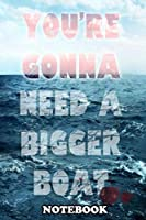 "Notebook: Gonna Need A Bigger Boat , Journal for Writing, College Ruled Size 6"" x 9"", 110 Pages"