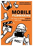 Mobile Filmmaking: 100 steps to making a movie with your smartphone (English Edition)