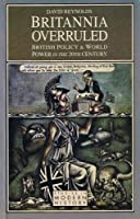 Britannia Overruled: British Policy and World Power in the Twentieth Century (Studies in Modern History)