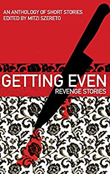 Getting Even: Revenge Stories by [Szereto, Mitzi]