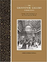 The Grosvenor Gallery Exhibitions: Change and Continuity in the Victorian Art World (Art Patrons and Public) by Christopher Newall(2004-11-11)