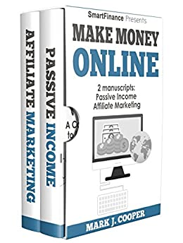 Make Money Online: 2 Manuscripts: Passive Income ,  Affiliate Marketing. 20 Ideas to Launch Your Online Business and get six figure in a year by [Cooper, Mark J.]