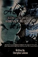A Lost Life: Is This a Lost Generation, a Lost Key to Life or Can They Be Saved?