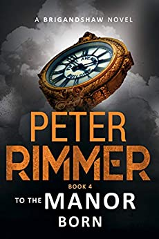 To the Manor Born (The Brigandshaw Chronicles Book 4) by [Rimmer, Peter]