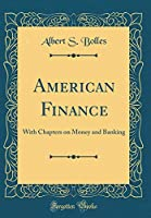 American Finance: With Chapters on Money and Banking (Classic Reprint)