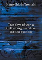Two Days of War, a Gettysburg Narrative and Other Excursions
