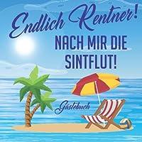 Gaestebuch Endlich Rentner! Nach mir die Sinflut!: Gaestebuch zum Eintragen fuer die Verabschiedung einer Kollegin oder eines Kollegen in den Ruhestand.