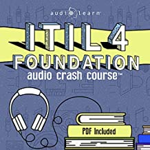 ITIL 4 Foundation Audio Crash Course: Complete Review for The Information Technology Infrastructure Library (ITIL) Level 4 Foundation Exam - Top Test Questions!