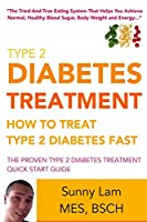 Type 2 Diabetes Treatment: How to Treat Type 2 Diabetes Fast Quick Start Guide