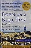 Born on a Blue Day: Inside the Extraordinary Mind of an Autistic Savant: a Memoir