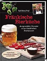Fraenkische Bierkueche: Ausgewaehlte Rezepte eines fraenkischen Bierbrauers