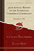 35th Annual Report of the Interstate Commerce Commission: December 1, 1921 (Classic Reprint)