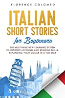 Italian Short Stories for Beginners: The Must-Have New Learning System to Improve Listening and Reading Skills, Expanding Your Vocab in a Fun Way (Italian Language Learning)