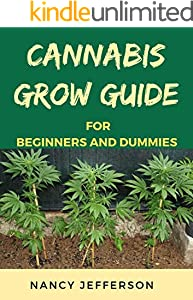 Cannabis Grow Guide For Beginners and Dummies: An Exemplary Manual To Productive Cannabis Cultivation! (English Edition)
