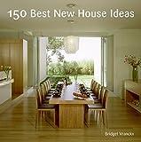 150 Best New House Ideas (150 Best House Ideas) by Bridget Vranckx(2008-11-18) 画像