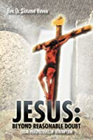 Jesus: Beyond Reasonable Doubt: Legal Perspectives of Redemption