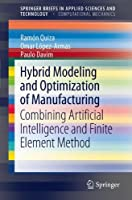 Hybrid Modeling and Optimization of Manufacturing: Combining Artificial Intelligence and Finite Element Method (SpringerBriefs in Applied Sciences and Technology)