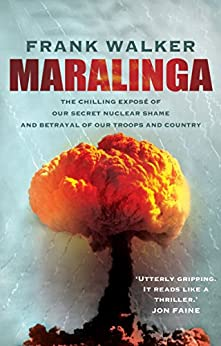 Maralinga: The chilling expose of our secret nuclear shame and betrayal of our troops and country by [Walker, Frank]