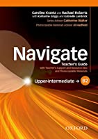 Navigate: B2 Upper-intermediate: Teacher's Guide with Teacher's Support and Resource Disc
