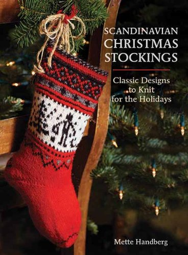 Scandinavian Christmas Stockings: Classic Designs to Knit for the Holidays