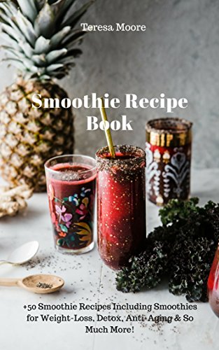Smoothie Recipe Book: +50 Smoothie Recipes Includi...
