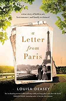 A Letter from Paris: a true story of hidden art, lost romance, and family reclaimed by [Deasey, Louisa]