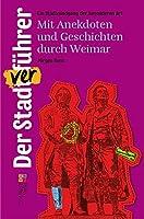 Der Stadtverfuehrer: Mit Anekdoten und Geschichten durch Weimar. Ein Stadtrundgang der besonderen Art