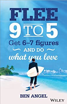 Flee 9-5: Get 6 - 7 Figures and Do What You Love by [Angel, Ben]
