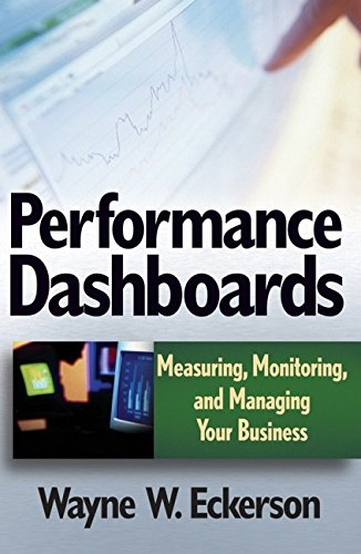Download Performance Dashboards: Measuring, Monitoring, and Managing Your Business 0471724173