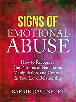 [Davenport, Barrie]のSigns of Emotional Abuse: How to Recognize the Patterns of Narcissism, Manipulation, and Control in Your Love Relationship (English Edition)