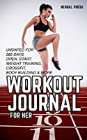 Workout Journal for her: Undated Exercise Log Book for 365 days of Weight Training, Crossfit, Bodybuilding & much more